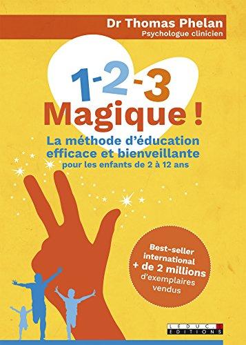1-2-3 Magique !: La méthode d'éducation efficace et bienveillante pour les enfants de 2 à 12 ans (PARENTING) (French Edition)