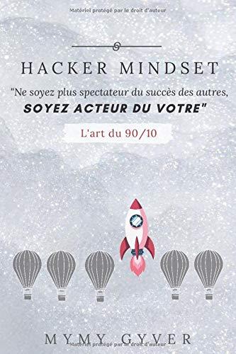 HACKER MINDSET: Ne soyez plus spectateur du succès des autres, soyez acteur du votre. par MYMY GYVER