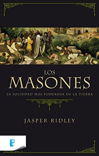 Los masones: La sociedad más poderosa de la tierra por Jasper Ridley