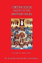 Orthodox Saints of the British Isles: Volume II - April - June: Volume 2