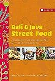 Bali & Java Street Food: Kulinarische Reiseskizzen mit vielen Rezepten