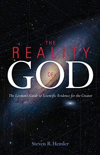 The Reality of God: The Layman's Guide to Scientific Evidence for the Creator by Steven R. Hemler (2015-01-26)