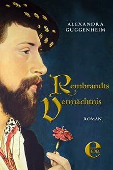 Rembrandts Vermächtnis von [Guggenheim, Alexandra]
