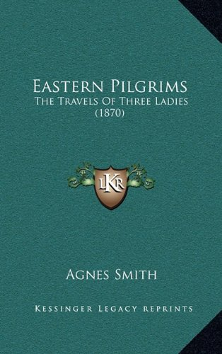 Eastern Pilgrims: The Travels of Three Ladies (1870)