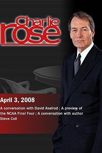 Preisvergleich Produktbild Charlie Rose - David Axelrod / NCAA Final Four / Steve Coll (April 3,  2008)