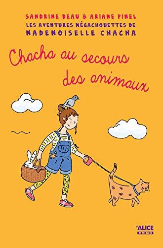 Mademoiselle Chacha au secours des animaux par Sandrine Beau