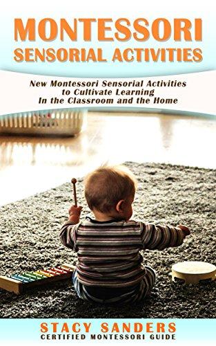 Montessori Sensorial Activities: New Montessori Sensorial Activities to Cultivate Learning In the Classroom and the Home. (English Edition)
