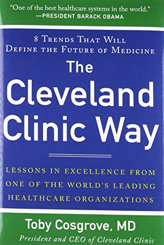 The Cleveland Clinic Way: Lessons in Excellence from One of the World's Leading Health Care Organizations par Toby Cosgrove