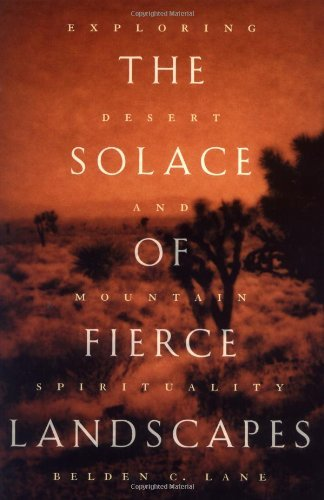 The Solace of Fierce Landscapes: Exploring Desert and Mountain Spirituality by Belden C. Lane (1998-07-02)