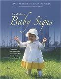 La Méthode Baby Signs - Comment communiquer avec votre bébé avant qu'il ne sache parler