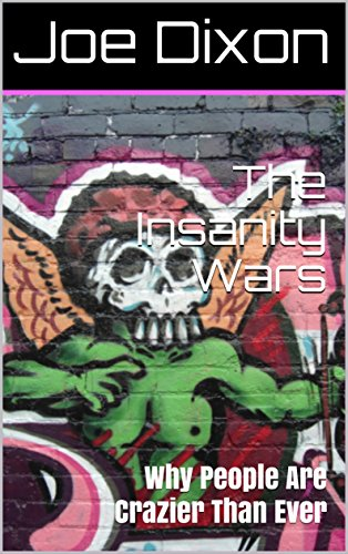 The Insanity Wars: Why People Are Crazier Than Ever by [Dixon, Joe]