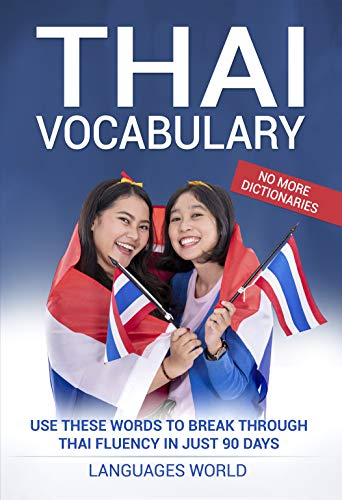 Thai Vocabulary: Use These Words to Break Through Thai Fluency in Just 90 Days (No More Dictionaries) (English Edition)