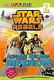 SUPERLESER! Star Wars Rebels™. Angriff auf das Imperium: 2. Lesestufe Sach-Geschichten für Erstleser