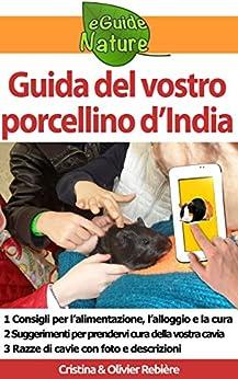 Guida del vostro porcellino d'India: Piccola guida digitale per prendervi cura della vostra cavia (eGuide Nature Vol. 5) di [Rebière, Cristina, Rebière, Olivier]
