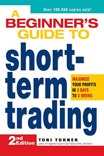 [(A Beginner's Guide to Short-Term Trading : Maximize Your Profits in 3 Days to 3 Weeks)] [By (author) Toni Turner] published on (June, 2008)