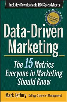 Data-Driven Marketing: The 15 Metrics Everyone in Marketing Should Know by [Jeffery, Mark]