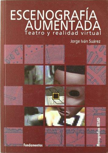 Escenografía aumentada: Teatro y realidad virtual (Arte / Teoria teatral) por Jorge Iván Suárez