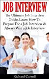 Job Interview: The Ultimate Job Interview Guide, Learn How To Prepare For a Job Interview & Always Win a Job Interview (Job Interview, Job Search, Job ... Employment, Work) (English Edition)