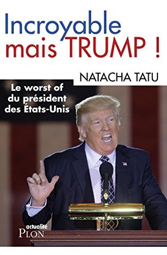 Incroyable mais Trump - Natacha Tatu (2018) sur Bookys