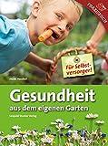 Gesundheit aus eigenem Garten: Für Selbstversorger!