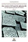 Aux sources de la poésie ghaznavide - Les inscriptions persanes de Ghazni (Afghanistan, XI-XIIe siècles)