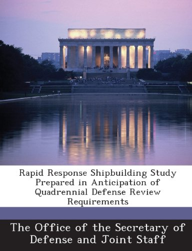 Rapid Response Shipbuilding Study Prepared in Anticipation of Quadrennial Defense Review Requirements