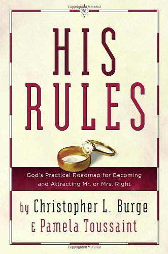 His Rules: God's Practical Road Map for Becoming and Attracting Mr. or Mrs. Right by Christopher Burge (2005-01-11)