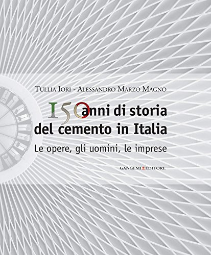 150 anni di storia del cemento in Italia: Le opere, gli uomini, le imprese