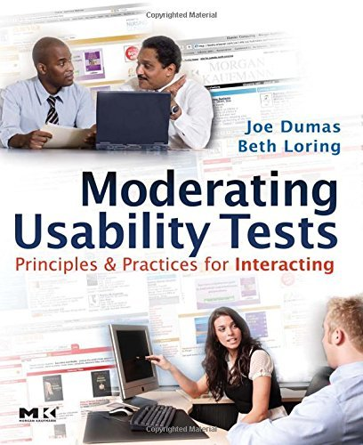 Moderating Usability Tests: Principles and Practices for Interacting (Interactive Technologies) by Joseph S. Dumas (2008-03-14)