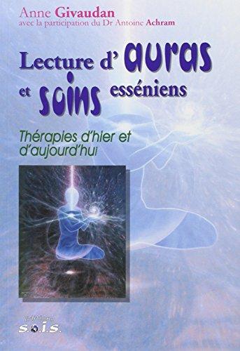 Lecture d'auras et soins esséniens - Thérapies d'hier et d'aujourd'hui par Anne Givaudan