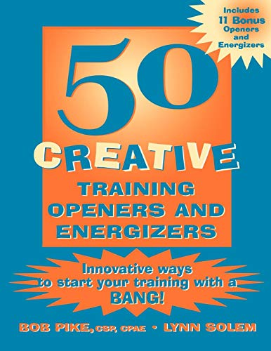 50 Creative Training Openers and Energizers: Innovative Ways to Start Your Training with a Bang -