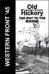 WESTERN FRONT`45 - Old Hickory - THE WAY TO THE RHINE: 30th I.D.