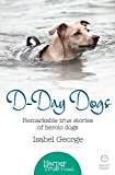 D-day Dogs: Remarkable true stories of heroic dogs (HarperTrue Friend - A Short Read)