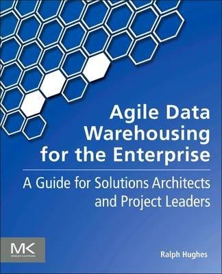 By Hughes, Ralph ( Author ) [ Agile Data Warehousing for the Enterprise: A Guide for Solution Architects and Project Leaders By Oct-2015 Paperback par Ralph Hughes