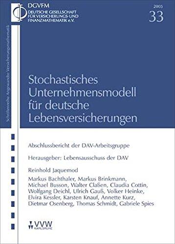 Stochastisches Unternehmensmodell für deutsche Lebensversicherungen: Abschlussbericht der DAV-Arbeitsgruppe (Angewandte Versicherungsmathematik)