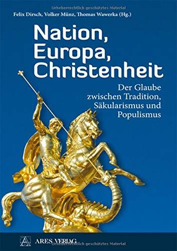 Nation, Europa, Christenheit: Der Glaube zwischen Tradition, Säkularismus und Populismus
