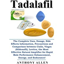 Tadalafil: The Complete Uses, Dosage, Side Effects Information, Precautions and Comparison between Cialis, Viagra (Sildenafil), Levitra, the Most ... Enhancement, Energy, and Endurance!