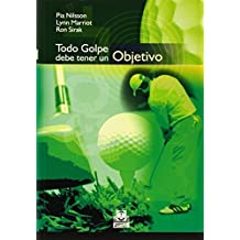 Todo golpe debe tener un objetivo/ Every Shot Must Have A Purpuse (Spanish Edition) by Pia Nilsson, Lynn Marriot, Ron Sirak (2007) Paperback