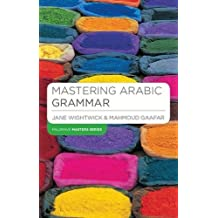 Mastering Arabic Grammar (Palgrave Master Series (Languages)) by Jane Wightwick (2005-04-21)