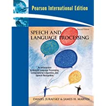 Speech and Language Processing: International Version: an Introduction to Natural Language Processing, Computational Linguistics, and Speech Recognition by Daniel Jurafsky (2008-04-29)