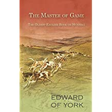 The Master of Game - The Oldest English Book on Hunting