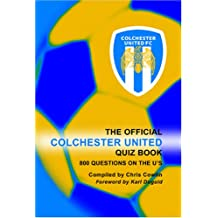 The Official Colchester United Quiz Book: 800 Questions on The U's