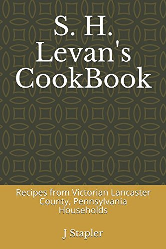 S. H. Levan's CookBook: Recipes from Victorian Lancaster County, Pennsylvania Households