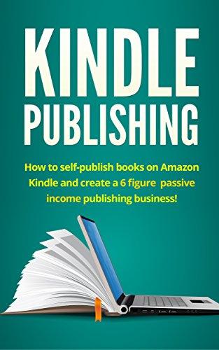 Kindle Publishing: How to self-publish books on Amazon Kindle and ...
