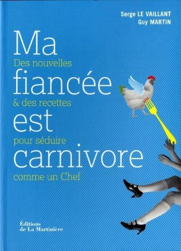 Ma fiance est carnivore : Des nouvelles et des recettes pour sduire comme un Chef de Le Vaillant. Serge (2011) Broch