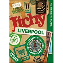Itchy Liverpool: A City and Entertainment Guide to Liverpool (the Insiders Guide)