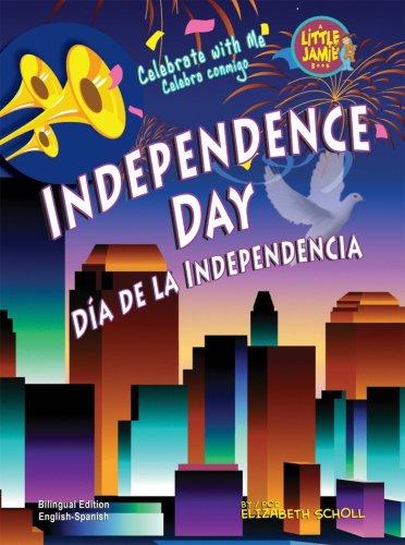 Independence Day/Dia de La Independencia (Little Jamie Books: Celebrate With Me / Un libro: Celebra conmigo) por Elizabeth Scholl
