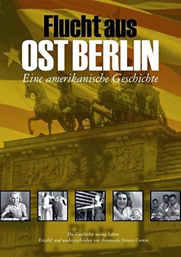Flucht aus Ost Berlin: Eine amerikanische Geschichte