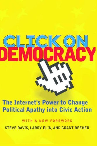 Click On Democracy: The Internet's Power to Change Political Apathy into Civic Action by Grant Reeher (2008-10-20)