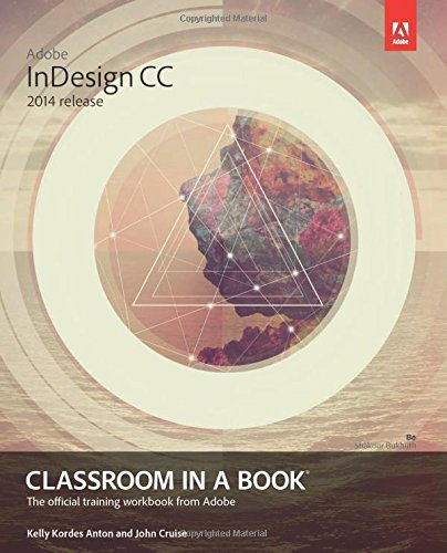 Adobe InDesign CC Classroom in a Book (2014 Release) (Classroom in a Book (Adobe)): Written by Kelly Kordes Anton, 2014 Edition, (1st Edition) Publisher: Adobe [Paperback]